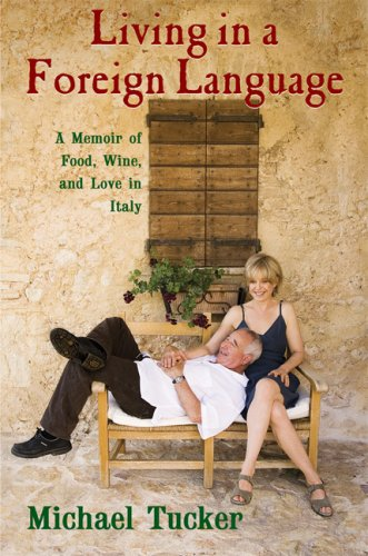 Living in a Foreign Language: A Memoir of Food, Wine, and Love in Italy, Tucker, Michael