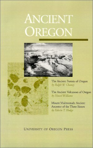 Ancient Oregon, Chaney, Ralph W.; Hodge, Edwin T.; Williams, Howell