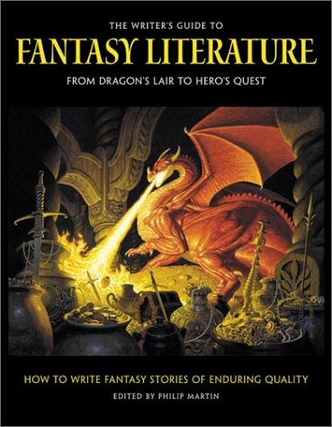 The Writer's Guide to Fantasy Literature: From Dragon's Lair to Hero's Quest - Philip Martin