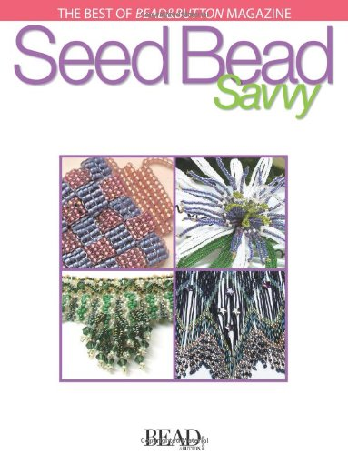 Seed Bead Savvy (Best of Bead & Button Magazine)