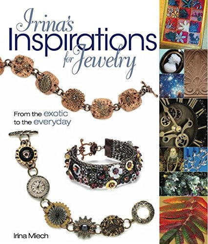 Irina's Inspirations for Jewelry: From the Exotic to the Everyday