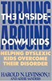 Turning Around: The Upside Down Kids: Helping Dyslexic Kids Overcome Their Disorder