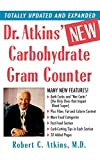 Dr. Atkins' New Carbohydrate Gram Counter : More Than 1200 Brand-Name and Generic Foods Listed With Carbohydrate, Protein, and Fat Contents