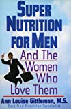 Super Nutrition for Men: And the Women Who Love Them