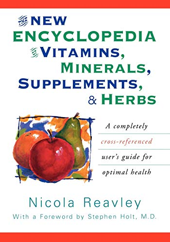 The New Encyclopedia of Vitamins, Minerals, Supplements, and Herbs: A Completely Cross-Referenced User's Guide for Optimal Health, Reavley, Nicola