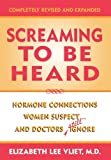 Screaming to be Heard: Hormonal Connections Women Suspect, and Doctors Still Ignore