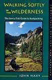Walking Softly In The Wilderness: The Sierra Club Guide To Backpacking (Paperback, 1998)   Other Editions... Author: John Hart