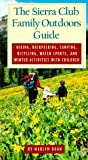 The Sierra Club Family Outdoors Guide: Hiking, Backpacking, Camping, Bicycling, Water Sports, and Winter Activities With Children (The Sierra Club)