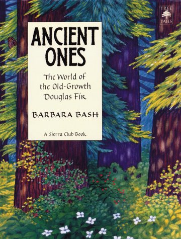 Ancient Ones: The World of The Old-Growth Douglas Fir (Tree Tales), Bash, Barbara