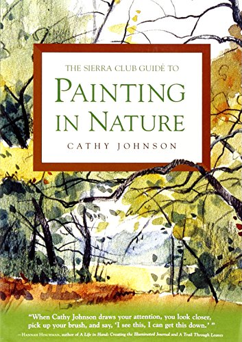 The Sierra Club Guide to Painting in Nature (Sierra Club Books Publication) - Cathy Johnson