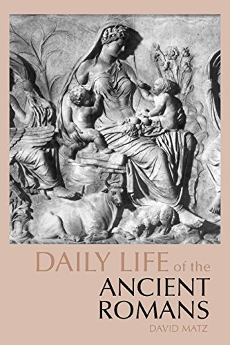 Daily Life of the Ancient Romans (The Daily Life Through History Series), David Matz
