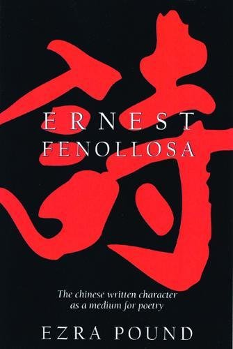The Chinese Written Character as a Medium for Poetry, Fenollosa, Ernest; Ezra Pound