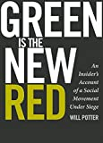Green is the New Red: An Insider's Account of a Social Movement Under Siege, Potter, Will