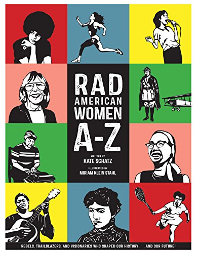 Rad American Women A-Z: Rebels, Trailblazers, and Visionaries who Shaped Our History . . . and Our Future! (City Lights/Sister Spit), Schatz, Kate