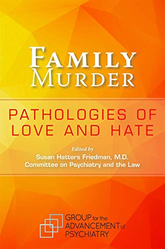 Family Murder by Susan Hatters Friedman, M.D/Committee on Psychiatry & the Law