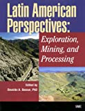 Latin American Perspectives: Exploration, Mining, and Processing