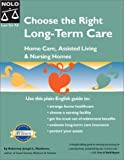 Choose the Right Long-Term Care: Home Care, Assisted Living & Nursing Homes (Choose the Right Long-Term Care)