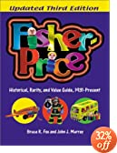 Fisher-Price: Historical, Rarity, and Value Guide, 1931-Present (Fisher-Price: a Historical, Rarity & Value Guide, 3rd ed)