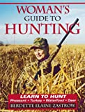 Woman's Guide to Hunting: Learn to Hunt Pheasant, Turkey, Waterfowl, Deer