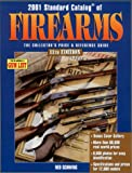 2001 Standard Catalog of Firearms : The Collector's Price & Reference Guide (Standard Catalog of Firearms)