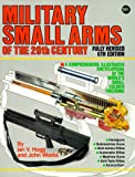 Military Small Arms of the 20th Century: A Comprehensive Illustrated Encyclopaedia of the World's Small-Calibre Firearms