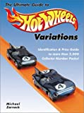 The Ultimate Guide to Hot Wheels Variations: Identification and Price Guide to More Than 2,000 Collector Number Packs!