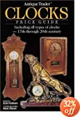 Antique Trader Clocks Price Guide: Including All Types of Clocks-17th Through 20th Century (Antique Trader Clocks Price Guide)