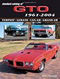 Standard Catalog of GTO 1961-2004: Tempest, Lemans, Can Am, Grand Am