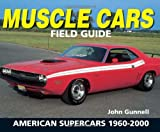Muscle Cars Field Guide: American Supercars 1960 - 2000