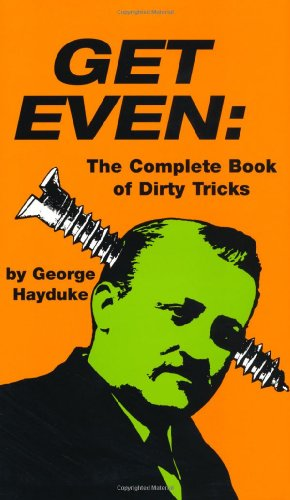 Get Even: The Complete Book Of Dirty Tricks, Hayduke, George