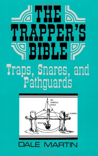 The Trapper's Bible: Traps, Snares & Pathguards, Martin, Dale