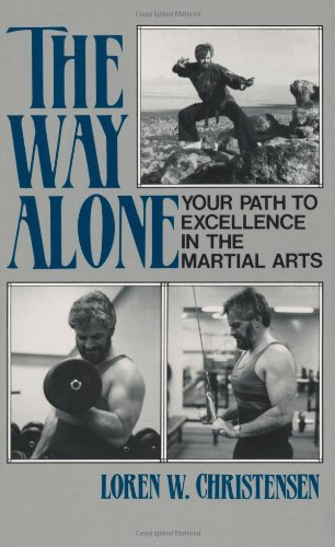 The Way Alone: Your Path To Excellence In The Martial  Arts, Christensen, Loren W.