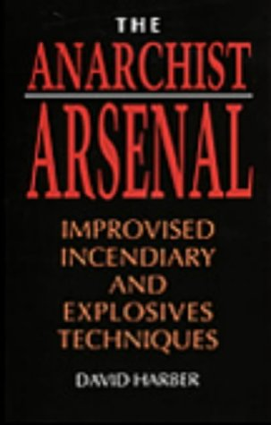 The Anarchist Arsenal: Improvised Incendiary and Explosives Techniques, Harber, David