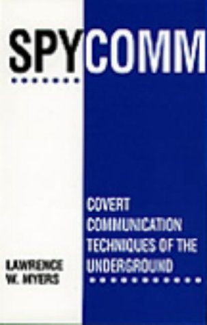 Spycomm: Covert Communication Techniques Of The Underground, Myers, Lawrence W.