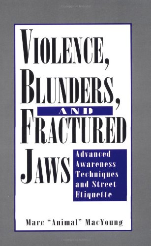 Violence, Blunders, And Fractured Jaws: Advanced Awareness Techniques And Street Etiquette, MacYoung, Marc Animal
