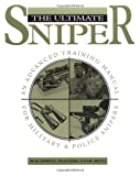 Ultimate Sniper : An Advanced Training Manual For Military And Police Snipers