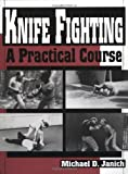 Knife Fighting : A Practical Course