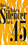 How To Make A Silencer For A .45 (Silencers), Anonymous