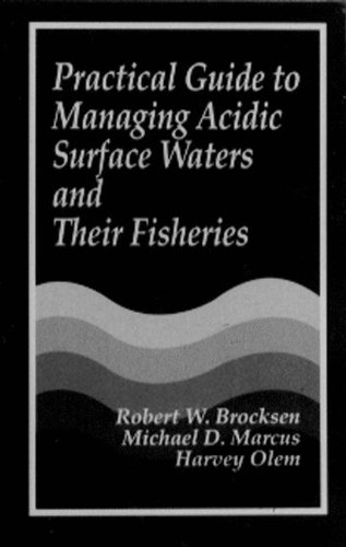 Practical Guide to Managing Acidic Surface Waters and Their Fisheries, Brocksen, Robert W.; Marcus, Michael D.; Olem, Harvey