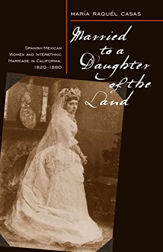 Married to a Daughter of the Land: Spanish-Mexican women and interethnic marriage in California, 1820-1880 (eBook on EBSCOhost)