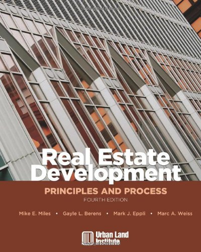 Real Estate Development - 4th Edition: Principles and Process - Mike E. Miles, Gayle L. Berens, Mark J. Eppli, Marc A. Weiss