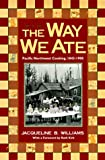 The Way We Ate: Pacific Northwest Cooking, 1843-1900, Williams M.Ed, Jacqueline