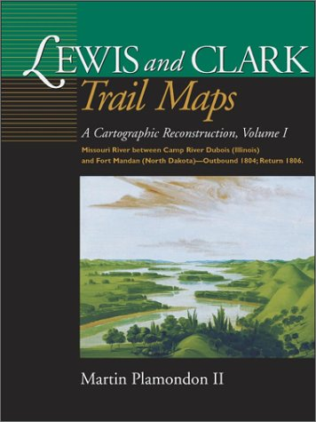 Lewis and Clark Trail Maps: A Cartographic Reconstruction, Volume I, Plamondon, Martin