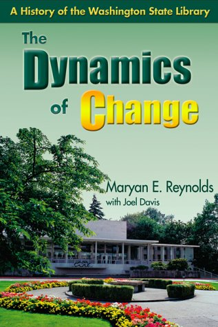 The Dynamics of Change: A History of the Washington State Library, Reynolds, Maryan E.; Davis, Joel