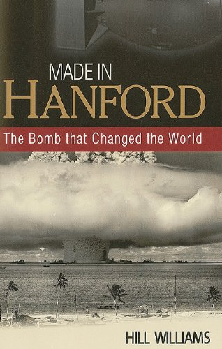 Made in Hanford: The Bomb That Changed the World, Williams, Hill