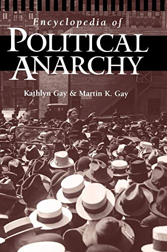 Encyclopedia of Political Anarchy, Gay, Kathlyn; Gay, Martin K.