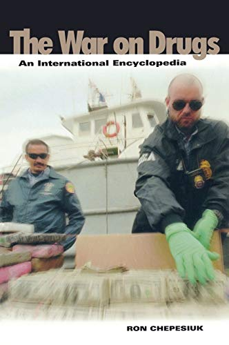The War on Drugs: An International Encyclopedia, Chepesiuk, Ron