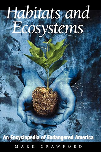 Habitats and Ecosystems: An Encyclopedia of Endangered America, Crawford, Mark