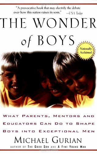 The Wonder of Boys : What Parents, Mentors and Educators Can Do to Shape Boys into Exceptional Men  - by Michael Gurian : Parenting Books