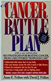 A Cancer Battle Plan: Six Strategies for Beating Cancer, from a Recovered